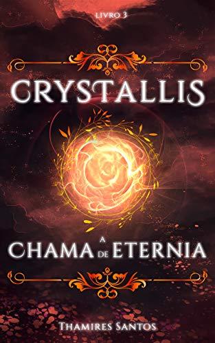 Crystallis, a Chama de Eternia (Saga Crystallis Livro 3) (Portuguese Edition)