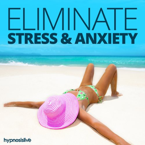 Eliminate Stress & Anxiety - Hypnosis audiobook cover art