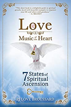 Love: Music of the Heart: 7 States of Spiritual Ascension by [PJ Love Broussard]