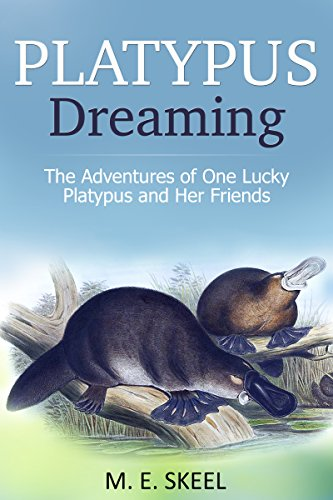 Book: Platypus Dreaming - The Adventures of One Lucky Platypus and Her Friends by M.E. Skeel