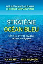 stratégie océan bleu - Comment créer de nouveaux espaces stratégiques de W. Chan Kim