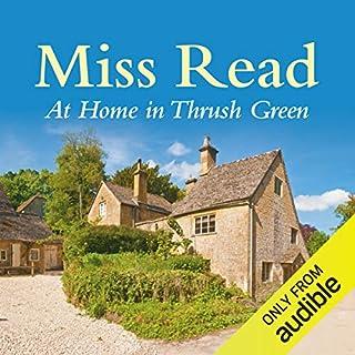 At Home in Thrush Green                   Auteur(s):                                                                                                                                 Miss Read                               Narrateur(s):                                                                                                                                 Gwen Watford                      Durée: 6 h et 50 min     Pas de évaluations     Au global 0,0
