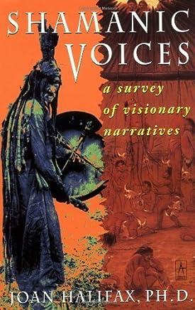 Shamanic Voices: A Survey of Visionary Narratives (Arkana) by Joan Halifax (1991-08-15)
