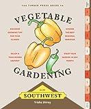 Timber Press Guide to Vegetable Gardening in the Southwest (Regional Vegetable Gardening Series)