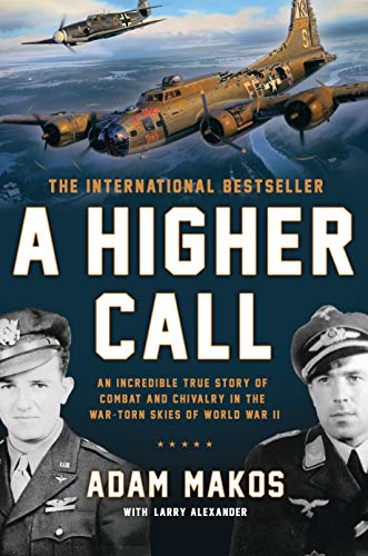 Compare Textbook Prices for A Higher Call: An Incredible True Story of Combat and Chivalry in the War-Torn Skies of World War II Illustrated Edition ISBN 2015425255735 by Makos, Adam,Alexander, Larry