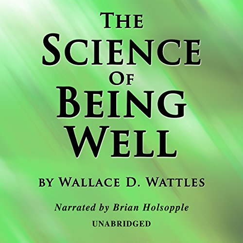 The Science of Being Well Audiobook By Wallace D. Wattles cover art