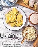 A Ukrainian Cookbook: Delicious authentic recipes in this Ukrainian Cookbook