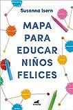 Mapa para educar niños felices: Encuentra el camino en la crianza de tus hijos (Libro práctico)