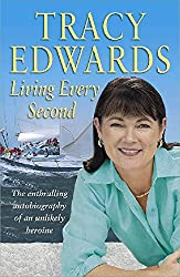 Living Every Second: The Autobiography of the Whitbread Round-the-world Champion by Tracy Edwards