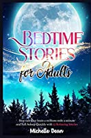 Bedtime Stories for Adults: Stop Run your Brain a Millions Mile a minute and Fall Asleep Quickly with 57 Relaxing Bedtime Stories For Adults With Insomnia Who Want To Sleep Through Guided Meditations