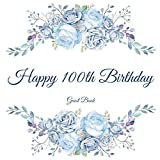 Happy 100th Birthday Guest Book: Gorgeous Birthday Wishes Keepsake Gift To Celebrate 100 Years On Earth.