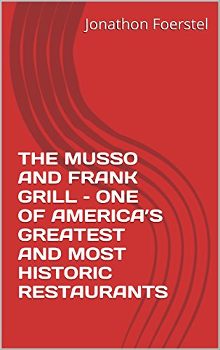 THE MUSSO AND FRANK GRILL – ONE OF AMERICA'S GREATEST AND MOST HISTORIC RESTAURANTS (English Edition)