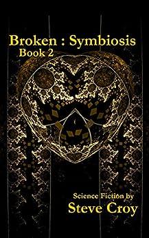 Broken: Symbiosis: Book 2 by [Steve Croy, Jeff LaFerney]