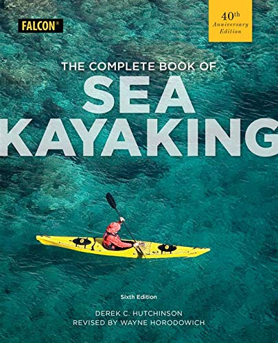 Compare Textbook Prices for The Complete Book of Sea Kayaking Sixth Edition ISBN 9781493024230 by Hutchinson, Derek C.,Horodowich, Wayne