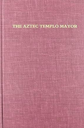 The Aztec Templo Mayor (Dumbarton Oaks Pre-Columbian Symposia and Colloquia) (1987-01-01)