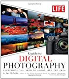LIFE Guide to Digital Photography: Everything You...