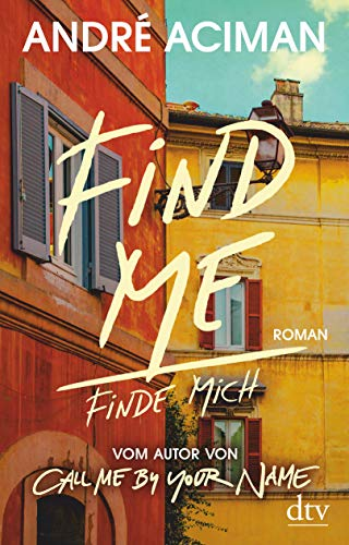 Find Me, Finde mich: Roman, vom Autor von ›Call Me by Your Name‹