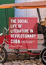 The Social Life of Literature in Revolutionary Cuba: Narrative, Identity, and Well-being