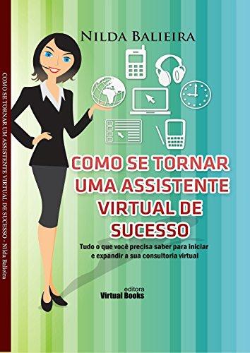 COMO SE TORNAR UMA ASSISTENTE VIRTUAL DE SUCESSO: Tudo o que você precisa saber para iniciar e expandir a sua consultoria virtual