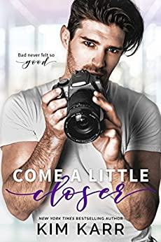 Come A Little Closer (Imperfect Love Book 2) by [Kim Karr]
