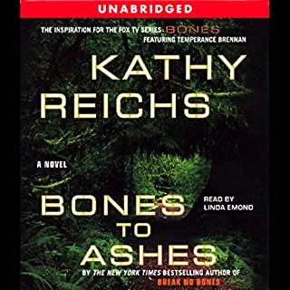 Bones to Ashes                   By:                                                                                                                                 Kathy Reichs                               Narrated by:                                                                                                                                 Linda Emond                      Length: 10 hrs and 25 mins     880 ratings     Overall 4.1