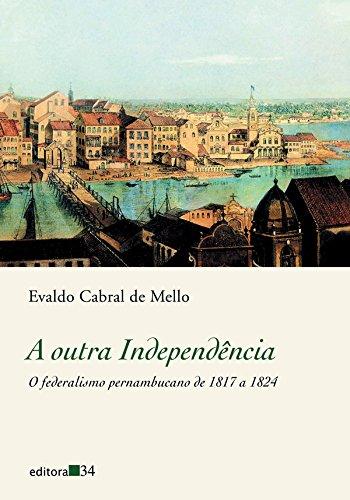 A outra Independência: O Federalismo Pernambucano de 1817 a 1824