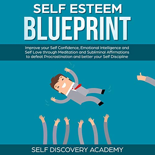 Self Esteem Blueprint: Improve Your Self Confidence, Emotional Intelligence and Self Love Through Meditation and Subliminal Affirmations to Defeat Procrastination and Better Your Self Discipline Titelbild
