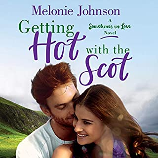 Getting Hot with the Scot     Sometimes in Love Series, Book 1              By:                                                                                                                                 Melonie Johnson                               Narrated by:                                                                                                                                 Evelyn Eibhlin                      Length: 10 hrs and 42 mins     8 ratings     Overall 3.4
