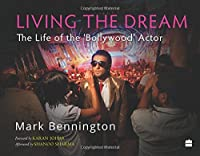 Living the Dream:: The Life of the Bollywood Actor