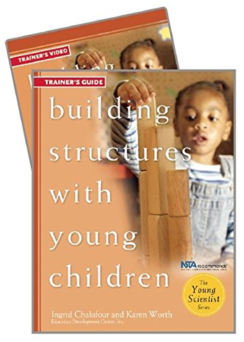 Building Structures with Young Children Trainer's Guide w/DVD (The Young Scientist Series)