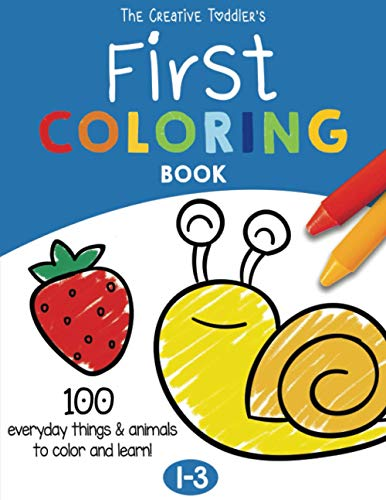 The Creative Toddler's First Coloring Book Ages 1-3: 100 Everyday Things and Animals to Color and Learn | For Toddlers and Kids ages 1, 2 & 3 (US Edition)