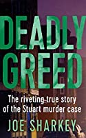 Deadly Greed: The Riveting True Story of the Stuart Murder Case