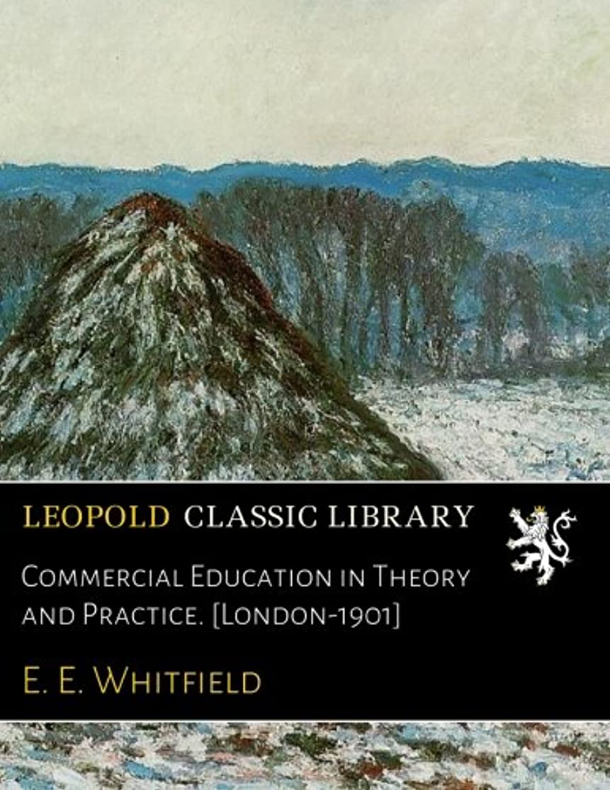 執着マイルド骨髄Commercial Education in Theory and Practice. [London-1901]