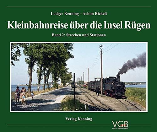 Kleinbahnreise über die Insel Rügen: Band 2: Strecken und Stationen