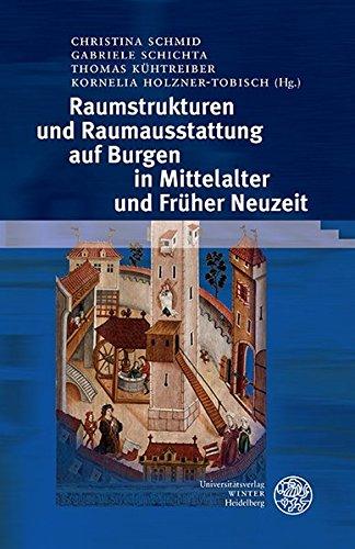 Raumstrukturen und Raumausstattung auf Burgen in Mittelalter und Früher Neuzeit (Interdisziplinäre Beiträge zu Mittelalter und Früher Neuzeit, Band 2)