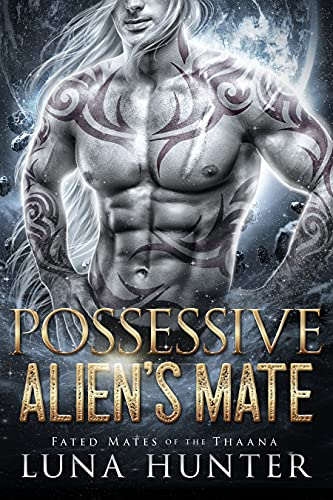 Possessive Alien's Mate (Fated Mates of the Thaana Book 1) (English Edition)