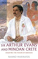 Sir Arthur Evans and Minoan Crete: Creating the Vision of Knossos (Library of Classical Studies)
