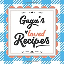 Gaga's Loved Recipes: Blank Recipe Book - Make Her Smile With This 8.5