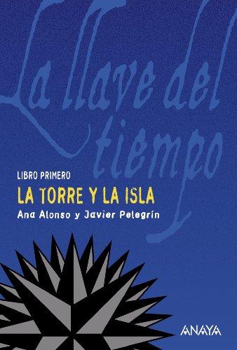 La torre y la isla: La llave del tiempo, I (LITERATURA JUVENIL (a partir de 12 años) - La Llave del...