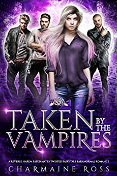 Taken by the Vampires: A Reverse Harem Fated Mates Twisted Fairytale Paranormal Romance by [Charmaine Ross]