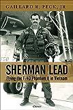 Sherman Lead: Flying the F-4D Phantom II in Vietnam - Col (Ret.) Gaillard R. Peck  Jr
