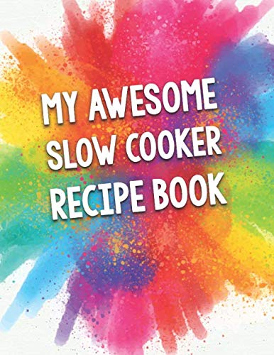 My Awesome Slow Cooker Recipe Book: A Beautiful 100 Recipe Book Gift Ready To Be Filled with Delicious Slow Cooked Dishes.