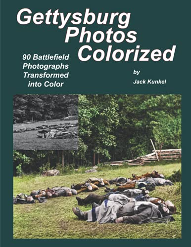 Gettysburg Photos Colorized: 90 Battlefield Photographs Transformed Into Color