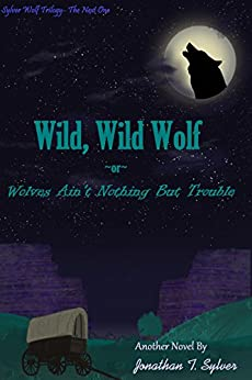 Wild, Wild Wolf: Wolves Ain't Nothing But Trouble (Sylver Wolf Saga Book 2) by [Jonathan T. Sylver, Ryan Samanie]