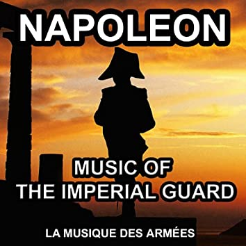 Napoleon - Music of the Imperial Guard (Napoleonic Military Music)