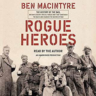 Rogue Heroes     The History of the SAS, Britain's Secret Special Forces Unit That Sabotaged the Nazis and Changed the Nature of War              Auteur(s):                                                                                                                                 Ben Macintyre                               Narrateur(s):                                                                                                                                 Ben Macintyre                      Durée: 13 h et 1 min     15 évaluations     Au global 4,6