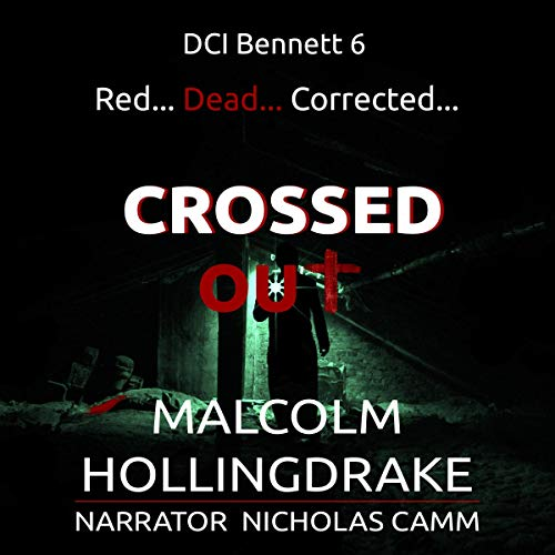 Crossed Out     DCI Bennett, Book 6              By:                                                                                                                                 Malcolm Hollingdrake                               Narrated by:                                                                                                                                 Nicholas Camm                      Length: 7 hrs and 2 mins     Not rated yet     Overall 0.0