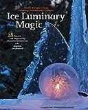 Ice Luminary Magic: The Ice Wrangler's Guide to Making Illuminated Ice Creations