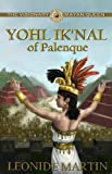 The Visionary Mayan Queen: Yohl Ik'nal of Palenque (Mists of Palenque Book 1)