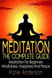 Meditation: The Complete Guide: Meditation For Beginners, Mindfulness, Happiness & Peace: Volume 1